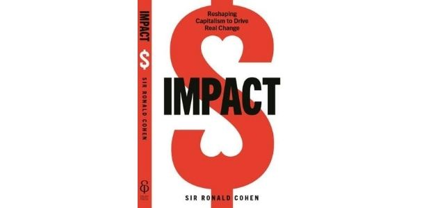 Book review: Impact: Reshaping capitalism to drive real change by Sir Ronald Cohen