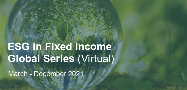 ESG in Fixed Income Global Series 2021 (Virtual)